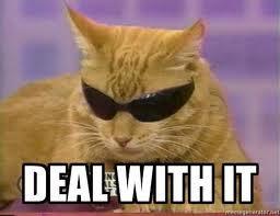 Deal with it ...... MWA HA HA!