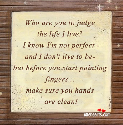 Who are you to judge me?