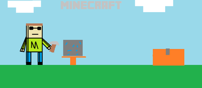 Minecraft...Its just minecraft