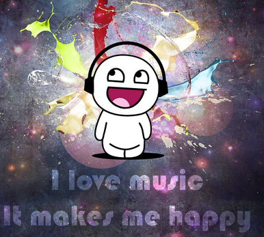 I Love Music, It makes me happy!