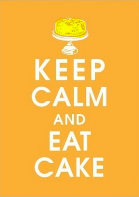 Keep calm and eat your cake!!!