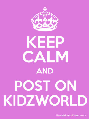 keep calm and post on kidzworld
